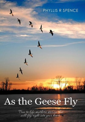 As the Geese Fly  -     By: Phyllis R. Spence