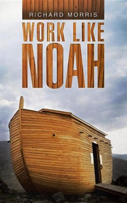 Work Like Noah  -     By: Richard Morris