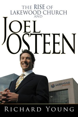 The Rise of Lakewood Church and Joel Osteen  -     By: Richard Young