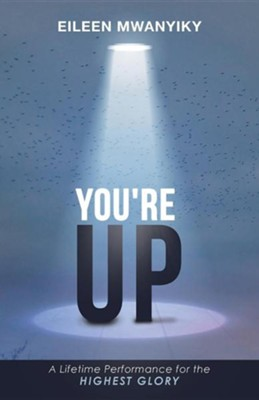 You're Up: A Lifetime Performance for the Highest Glory  -     By: Eileen Mwanyiky