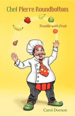 Chef Pierre Roundbottom: Trouble with Fruit  -     By: Carol Dornon