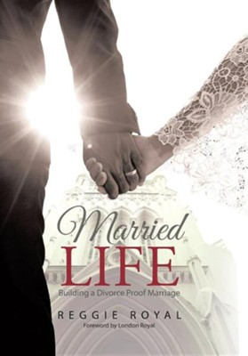 Married Life: Building a Divorce Proof Marriage  -     By: Reggie Royal