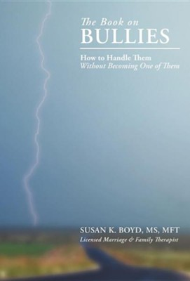 The Book on Bullies: How to Handle Them Without Becoming One of Them  -     By: Susan K. Boyd M.S., MFT