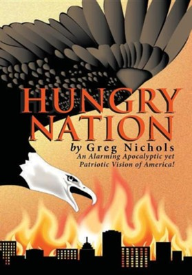 Hungry Nation: An Alarming Apocalyptic Yet Patriotic Vision of America!  -     By: Greg Nichols