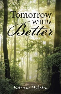 Tomorrow Will Be Better  -     By: Patricia Dykstra