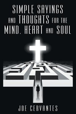 Simple Sayings and Thoughts for the Mind, Heart and Soul  -     By: Joe Cervantes