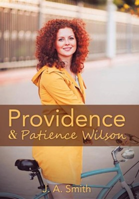 Providence & Patience Wilson  -     By: J. A. Smith