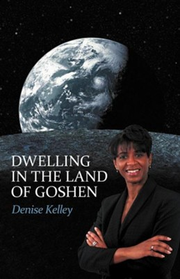 Dwelling in the Land of Goshen  -     By: Denise Kelley