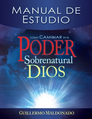 Como Caminar en el Poder Sobrenatural de Dios: Manual de Estudio = How to Walk in the Supernatural Power of God  -     By: Guillermo Maldonado