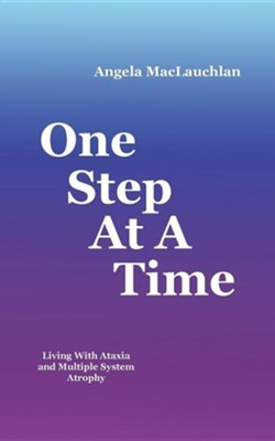 One Step at a Time: Living with Ataxia and Multiple System Atrophy  -     By: Angela MacLauchlan