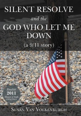 Silent Resolve and the God Who Let Me Down: (A 9/11 Story)  -     By: Susan Van Volkenburgh
