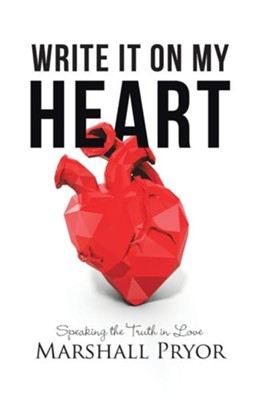 Write It on My Heart: Speaking the Truth in Love  -     By: Marshall Pryor