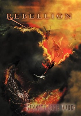 Rebellion  -     By: Kenneth John Marks