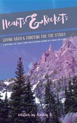 Hearts & Rockets: Loving Hard and Shooting for the Stars a Devotional for Teens & Young Adults Because Growing Up Is Hard and God Is Goo  -     By: Ainsley B.
