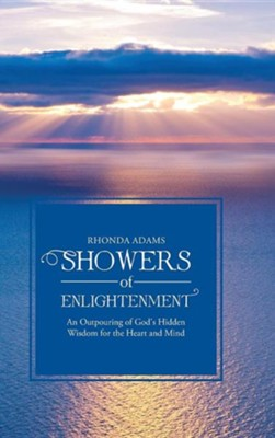Showers of Enlightenment: An Outpouring of God's Hidden Wisdom for the Heart and Mind  -     By: Rhonda Adams