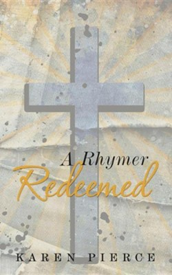 A Rhymer Redeemed  -     By: Karen Pierce