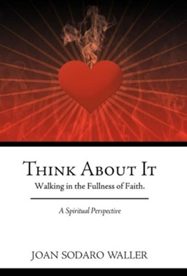 Think about It: Walking in the Fullness of Faith. a Spiritual Perspective  -     By: Joan Sodaro Waller