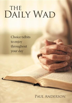 The Daily Wad: Choice Tidbits to Enjoy Throughout Your Day  -     By: Paul Anderson