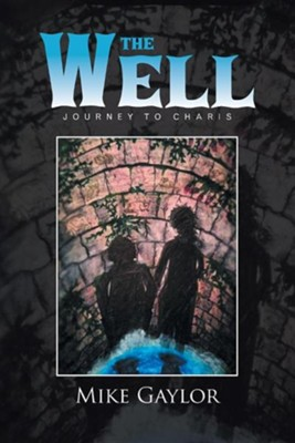 The Well: Journey to Charis  -     By: Mike Gaylor
