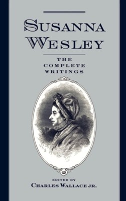 Susanna Wesley: The Complete Writings   -     Edited By: Charles Wallace Jr.     By: Susanna Wesley