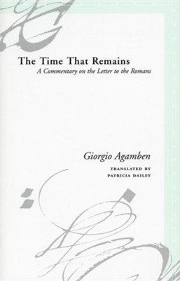 The Time That Remains: A Commentary on the Letter to the Romans  -     By: Giorgio Agamben, Patricia Dailey