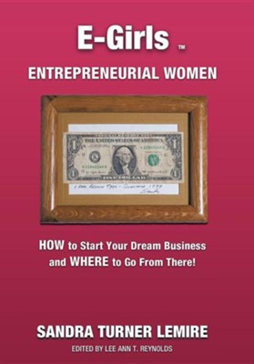 E-Girls Entrepreneurial Women: How to Start Your Dream Business and Where You Go from There!  -     By: Sandra Turner Lemire
