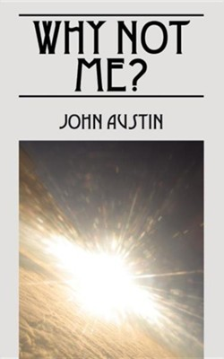 Why Not Me?  -     By: John Austin