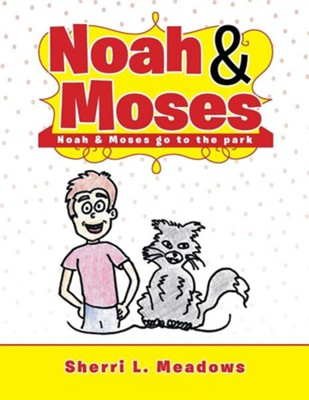 Noah & Moses: Noah & Moses Go to the Park  -     By: Sherri L. Meadows