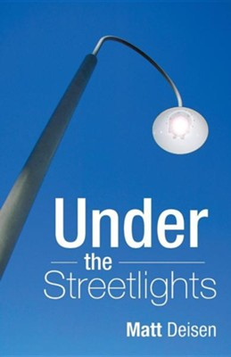 Under the Streetlights  -     By: Matt Deisen