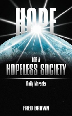 Hope for a Hopeless Society  -     By: Fred Brown
