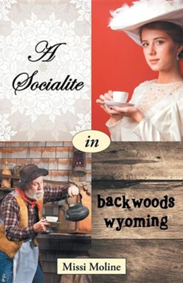 A Socialite in Backwoods Wyoming  -     By: Missi Moline