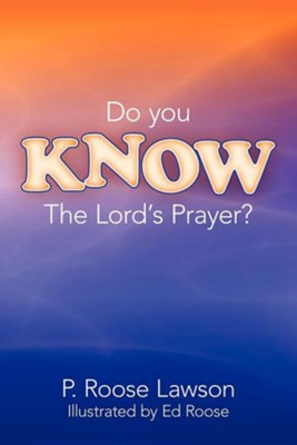 Do You Know the Lord's Prayer?  -     By: P. Roose Lawson