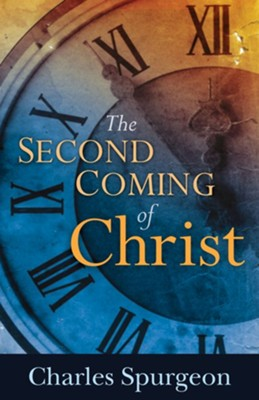 The Second Coming of Christ  -     By: Charles H. Spurgeon