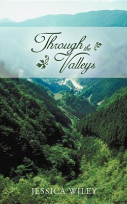 Through the Valleys  -     By: Jessica Wiley