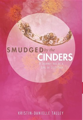 Smudged by the Cinders: A Journey Out of a Life of Less-Than  -     By: Kristin-Danielle Talley