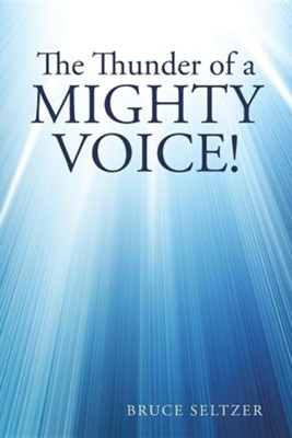 The Thunder of a Mighty Voice!: The Clamor of Human Chatter.  -     By: Bruce Seltzer