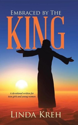 Embraced by the King: A Devotional Written for Teen Girls and Young Women  -     By: Linda Kreh