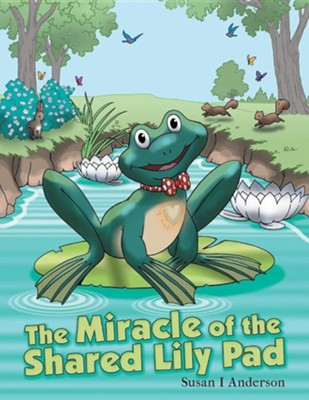 The Miracle of the Shared Lily Pad  -     By: Susan I. Anderson