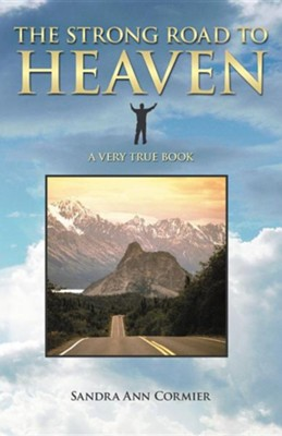 The Strong Road to Heaven  -     By: Sandra Ann Cormier