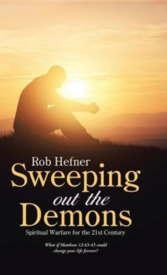 Sweeping Out the Demons: Spiritual Warfare for the 21st Century  -     By: Rob Hefner