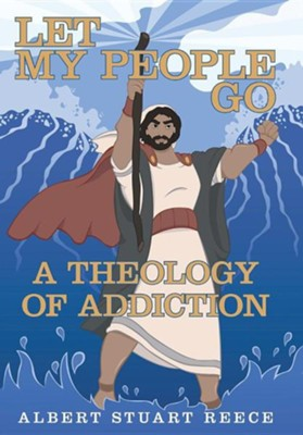 Let My People Go a Theology of Addiction  -     By: Albert Stuart Reece