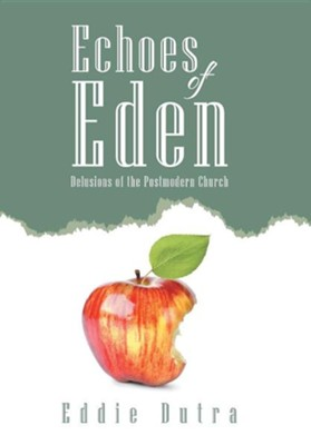 Echoes of Eden: Delusions of the Postmodern Church  -     By: Eddie Dutra