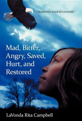Mad, Bitter, Angry, Saved, Hurt, & Restored  -     By: Lavonda Rita Campbell