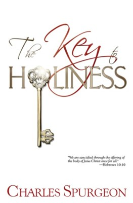 The Key to Holiness  -     By: Charles H. Spurgeon
