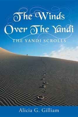 The Winds Over the Yandi: The Yandi Scrolls  -     By: Alicia G. Gilliam