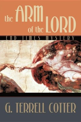 The Arm of the Lord: End Times Mystery  -     By: G. Terrell Cotter