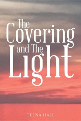 The Covering and the Light  -     By: Teena Hall