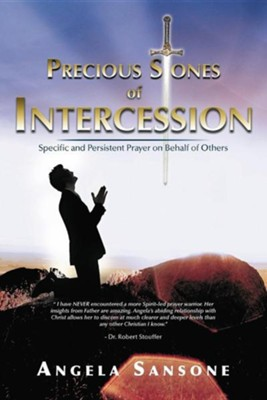 Precious Stones of Intercession: Specific and Persistent Prayer on Behalf of Others  -     By: Angela Sansone