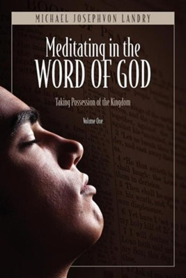 Meditating in the Word of God: Taking Possession of the Kingdom  -     By: Michael Josephvon Landry