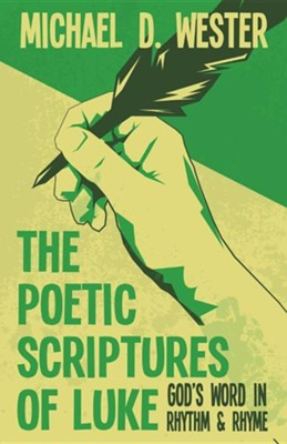 The Poetic Scriptures of Luke: God's Word in Rhythm & Rhyme  -     By: Michael D. Wester